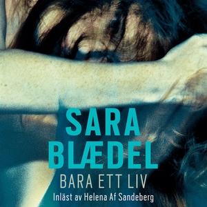Bara ett liv (ljudbok) av Sara Blaedel