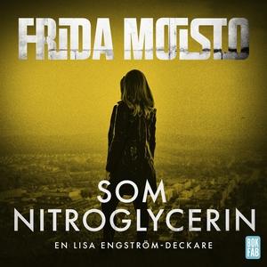 Som nitroglycerin (ljudbok) av Frida Moisto