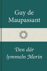 Den där lymmeln Morin (e-bok) av Guy de Maupass