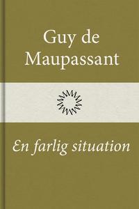En farlig situation (e-bok) av Guy de Maupassan