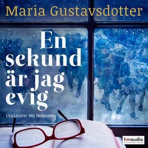 En sekund är jag evig (ljudbok) av Maria Gustav