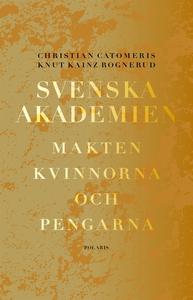 Svenska akademien. Makten, kvinnorna och pengar