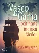 Vasco da Gama och hans indiska färder