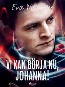 Vi kan börja nu, Johanna!