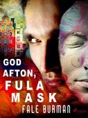 God afton, fula mask