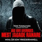 Jag var Sveriges mest jagade rånare - Mina år som yrkeskriminell