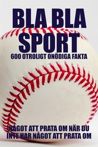 BLA BLA SPORT : 500 onödiga fakta om sport (e-b