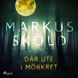 Där ute i mörkret (ljudbok) av Markus Sköld