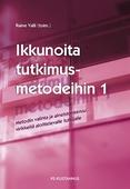 Ikkunoita tutkimusmetodeihin 1 : Metodin valinta ja aineistonkeruu: virikkeitä aloittelevalle tutkijalle