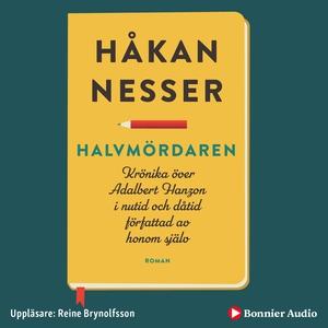 Halvmördaren : Krönika över Adalbert Hanzon i n