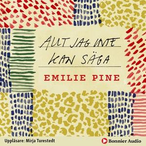 Allt jag inte kan säga (ljudbok) av Emilie Pine