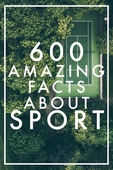 600 Amazing Facts About Sport