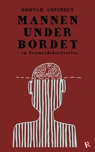 Mannen under bordet (e-bok) av Oddvar Anfinset