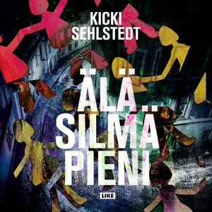 Älä silmä pieni (ljudbok) av Kicki Sehlstedt