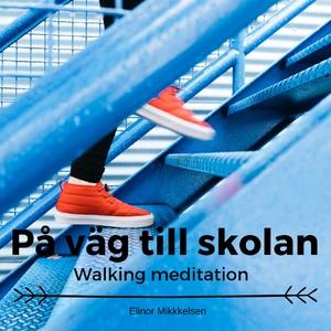 På väg till skolan- Walking meditation (ljudbok