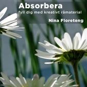 Absorbera–fyll dig med kreativt råmaterial