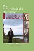 Den tornedalsfinska litteraturen- Från Kalkkimaa till Hilja Byström