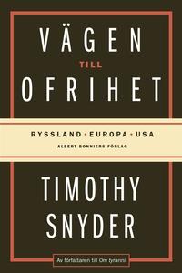 Vägen till ofrihet : Ryssland, Europa och USA (