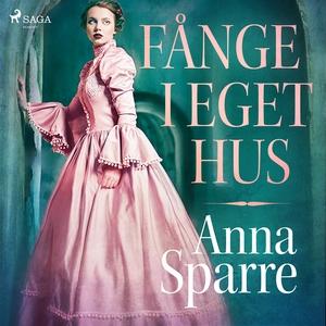 Fånge i eget hus (ljudbok) av Anna Sparre