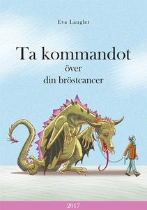 Ta kommandot över din bröstcancer (e-bok) av Ev