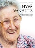Hyvä vanhuus : Menetelmiä aktiivisen arjen tukemiseen