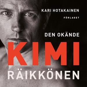 Den okände Kimi Räikkönen (ljudbok) av Kari Hot