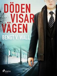 Döden visar vägen (e-bok) av Bengt V. Wall