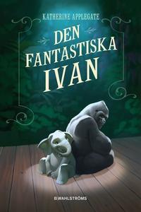 Den fantastiska Ivan (e-bok) av Katherine Apple