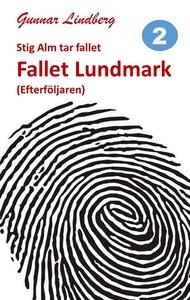 Stig Alm tar fallet - Fallet Lundmark (e-bok) a