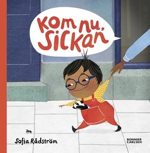 Kom nu, Sickan (e-bok) av Sofia Rådström