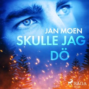 Skulle jag dö (ljudbok) av Jan Moen
