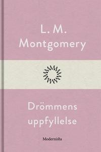 Drömmens uppfyllelse (e-bok) av L. M. Montgomer