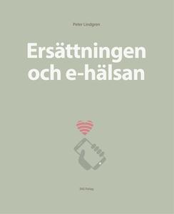 Ersättningen och e-hälsan (e-bok) av Peter Lind
