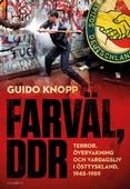 Farväl, DDR – Terror, övervakning och vardagsliv i Östtyskland, 1945–1989