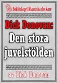 Dick Donovan: Den stora juvelstölden. Återutgivning av text från 1904