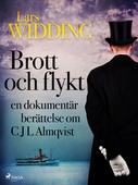 Brott och Flykt: en dokumentär berättelse om C J L Almqvist
