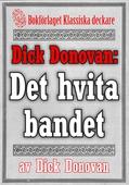 Dick Donovan: Det hvita bandet. Återutgivning av text från 1904