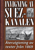 Invigningen av Suezkanalen år 1869. Återutgivning av historiska texter