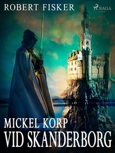 Mickel Korp vid Skanderborg (e-bok) av Robert F