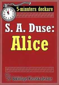 5-minuters deckare. S. A. Duse: Alice. Berättel