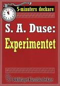 5-minuters deckare. S. A. Duse: Experimentet. Berättelse. Återutgivning av text från 1917