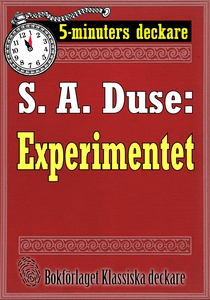 5-minuters deckare. S. A. Duse: Experimentet. B