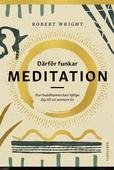 Därför funkar meditation : Hur buddhismen kan hjälpa dig till ett sannare liv