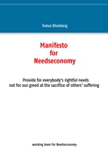 Manifesto for Needseconomy: Provide for everybodys rightful needs not for our greed at the sacrifice of others suffering