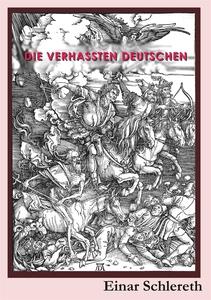 Die verhassten Deutschen: 120 Jahre deutsche Ge