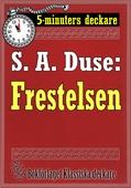 5-minuters deckare. S. A. Duse: Frestelsen. Berättelse. Återutgivning av text från 1915