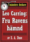 5-minuters deckare. Leo Carring: Fru Ravens hämnd. Berättelse. Återutgivning av text från 1915