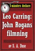 5-minuters deckare. Leo Carring: John Rogans filmning. Återutgivning av text från 1919