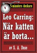 5-minuters deckare. Leo Carring: När katten är borta. . . . En af John Rogans upplefvelser. Återutgivning av text från 1919