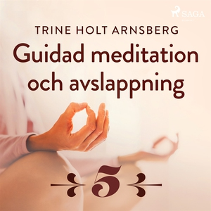 Guidad meditation och avslappning - Del 5 (ljud